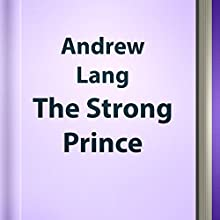 The Strong Prince (Annotated) (       UNABRIDGED) by Andrew Lang Narrated by Anastasia Bertollo