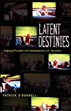 Latent Destinies: Cultural Paranoia and Contemporary U.S. Narrative (New Americanists) (082232587X) by O'Donnell, Patrick