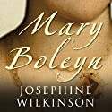Mary Boleyn: The True Story of Henry VIII's Favourite Mistress (       UNABRIDGED) by Josephine Wilkinson Narrated by Debra Burton