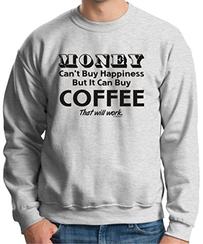 Money Can'T Buy Happiness But It Can Buy Coffee Crewneck Sweatshirt Large Ash