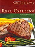 WEBERS REAL GRILLING : OVER 200 ORIGINAL RECIPES