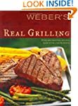 WEBERS REAL GRILLING : OVER 200 ORIGI...