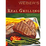 Weber's Real Grilling: Over 200 Original Recipes ~ Jamie Purviance