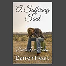 A Suffering Soul: Dark Love Poems, Dark Love Poetry, Book 1 (       UNABRIDGED) by Darren Heart Narrated by Darren Heart