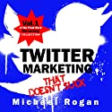 Twitter Marketing That Doesn't Suck: The Punk Rock Marketing Collection, Volume 1 (       UNABRIDGED) by Michael Rogan Narrated by Greg Zarcone