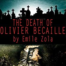The Death of Olliver Becaille (       UNABRIDGED) by Emile Zola Narrated by Mike Vendetti