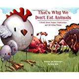That's Why We Don't Eat Animals: A Book About Vegans, Vegetarians, and All Living Things ~ Ruby Roth