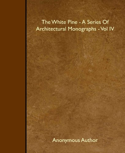 The White Pine - A Series Of Architectural Monographs - Vol IV