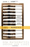 Our Days Are Numbered: How Mathematics Orders Our Lives (0771016972) by Brown, Jason