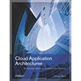 Cloud Application Architectures: Building Applications and Infrastructure in the Cloud (Theory in Practice (O'Reilly)) ~ George Reese