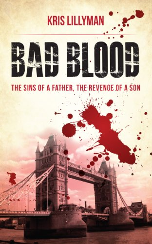 Kris Lillyman - Bad Blood: Sins of a Father, Revenge of a Son: An epic, full-blooded thrill ride fueled by vengeance, friendship and murder.