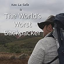The World's Worst Backpacker Performance by Ken La Salle Narrated by Ken La Salle