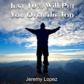 Just 10% Will Put You Over the Top, Pt. 8