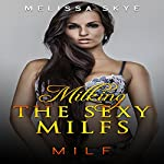 Milking the Sexy Milfs: Older Milf Younger Man Series | Melissa Skye, Milf Deluxe