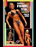 Perfect Figure Posing Fabulous! Photo Book.: Figure Athletes in top shape posing!