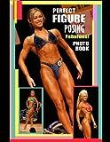 Perfect Figure Posing Fabulous! Photo Book.: Figure Athletes in top shape posing!