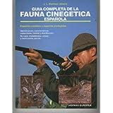 GUIA COMPLETA DE LA FAUNA CINEGETICA ESPAÑOLA. Especies cazables y especies protegidas.