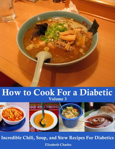 How to Cook For a Diabetic - Incredible Chili, Soup, and Stew Recipes For Diabetics