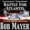 Atlantis: Battle for Atlantis (Book 6) (       UNABRIDGED) by Bob Mayer, Robert Doherty Narrated by Jeffrey Kafer