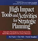 img - for By Rod Napier - High Impact Tools and Activities for Strategic Planning: Creative Techniques for Facilitating Your Organization's Planning Process: 1st (First) Edition book / textbook / text book