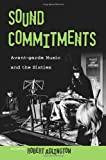 Sound Commitments: Avant-Garde Music and the Sixties