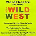 WordTheatre Presents: The Wild West | Edward Wheeler,John Jakes,Dorothy M. Johnson