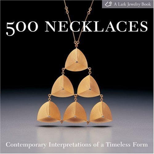 500 Necklaces Contemporary Interpretations of a Timeless Form