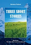 img - for THREE SHORT STORIES: Memories; The Only One I Love; Snowbound book / textbook / text book