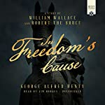 In Freedom's Cause: A Story of William Wallace and Robert the Bruce | George Alfred Henty