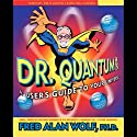 Dr. Quantum Presents A User's Guide to Your Universe  by Fred Alan Wolf Narrated by Fred Alan Wolf