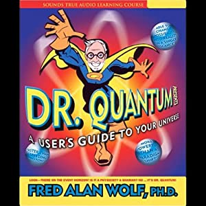 Dr. Quantum Presents A User's Guide to Your Universe | [Fred Alan Wolf]