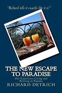 The Escape To Paradise: Our Experience Living & Retiring In Panama by CreateSpace Independent Publishing Platform