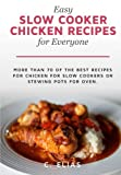Easy Slow Cooker Chicken Recipes for Everyone: More than 70 of the best recipes for chicken for slow cookers or stewing pots for oven, including ... soup recipes and chicken breast recipes