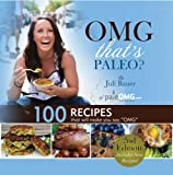 "OMG. Thats Paleo?: 100 recipes that will make you say ""OMG"""