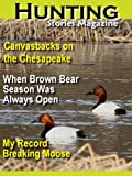 img - for Hunting Stories Magazine: Hunting Canvasback Ducks on the Chesapeake (When Brown Bear Season Was Always Open - My Record Breaking Moose) book / textbook / text book