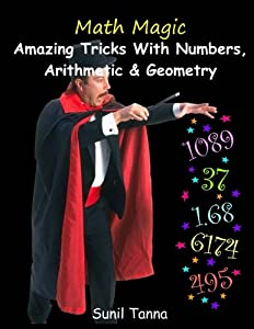 Math Magic: Amazing Tricks With Numbers, Arithmetic & Geometry!