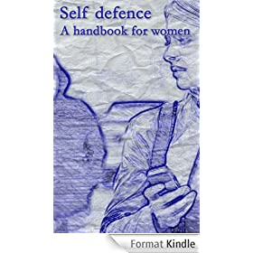 Self Defence: A Woman's Handbook: How to be safer in the streets, in the home, at work and when travelling (English Edition)