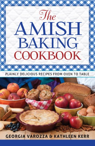 The Amish Baking Cookbook by Georgia Varozza, Kathleen Kerr