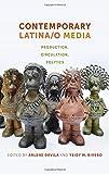 Contemporary Latina/o Media: Production, Circulation, Politics