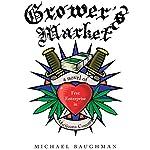 Grower's Market: A Novel of Free Enterprise in Marijuana Country   Michael Baughman