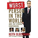 The Worst Person In the World: And 202 Strong Contenders ~ Keith Olbermann
