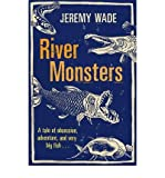 River Monsters by Wade, Jeremy ( AUTHOR ) Oct-18-2012 Paperback Jeremy Wade