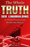 The Whole Truth: SEO Link Building - How to get quality backlinks, win with Google now and in the future and still keep your sanity. (2)