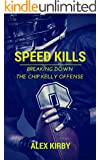 Speed Kills: Breaking Down the Chip Kelly Offense (English Edition)