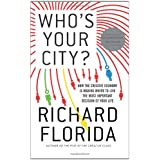 Who's Your City?: How the Creative Economy Is Making Where to Live the Most Important Decision of Your Life ~ Richard Florida