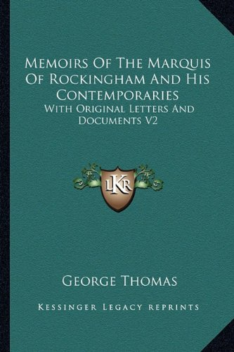 Memoirs of the Marquis of Rockingham and His Contemporaries: With Original Letters and Documents V2