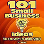 101 Small Business Ideas You Can Start for Less than $5,000 | Jay Savino