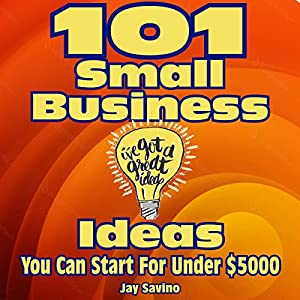 101 Small Business Ideas You Can Start for Less than $5,000 Audiobook