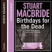 Birthdays for the Dead (       UNABRIDGED) by Stuart MacBride Narrated by Ian Hanmore