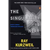 The Singularity Is Near: When Humans Transcend Biology ~ Ray Kurzweil